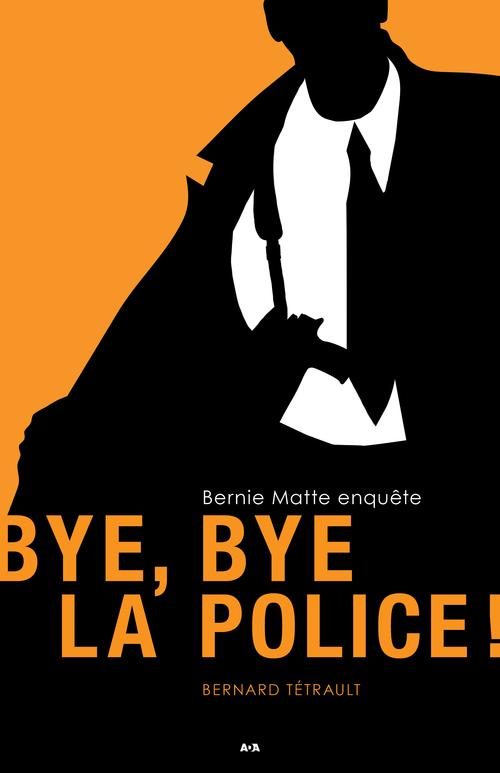 bye, bye la police ! Bernie Matte enquête