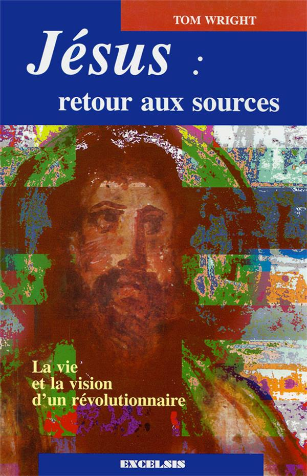 Jesus : Retour Aux Sources ; La Vie Et La Vision D'Un Revolutionnaire