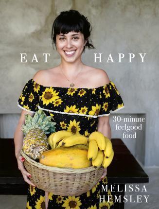 EAT HAPPY - 30-MINUTE FEELGOOD FOOD