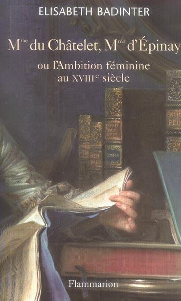 Mme du chatelet, mme d'epinay - ou l'ambition feminine au xviiie siecle