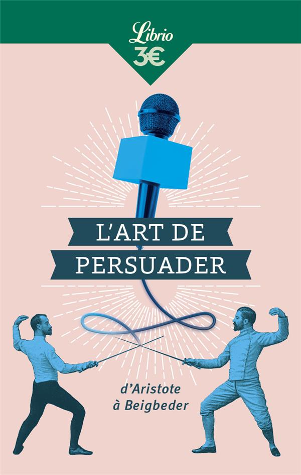 L'art de persuader ; d'Aristote à Beigbeder