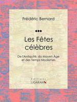 Vente Livre Numérique : Les Fêtes célèbres  - Ligaran - Frédéric Bernard