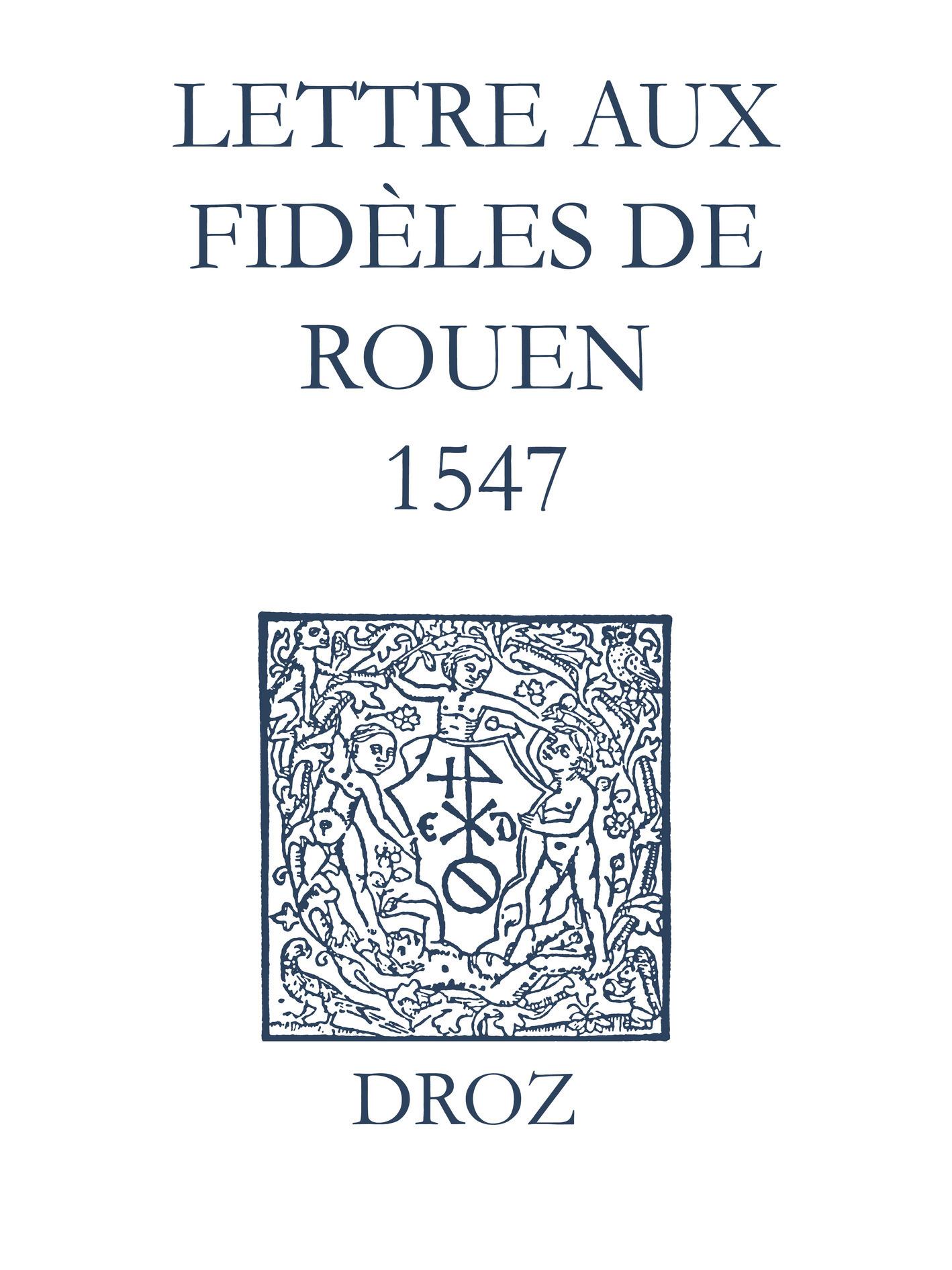 Recueil des opuscules 1566. Lettre aux dèles de Rouen (1547)  - Laurence Vial-Bergon