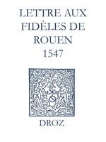 Recueil des opuscules 1566. Lettre aux dèles de Rouen (1547)
