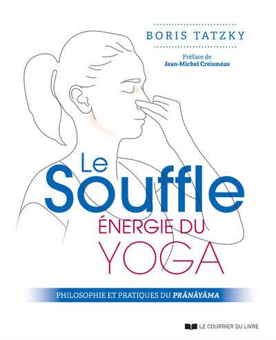 Le souffle, énergie du yoga : philosophie et pratiques du pranayama