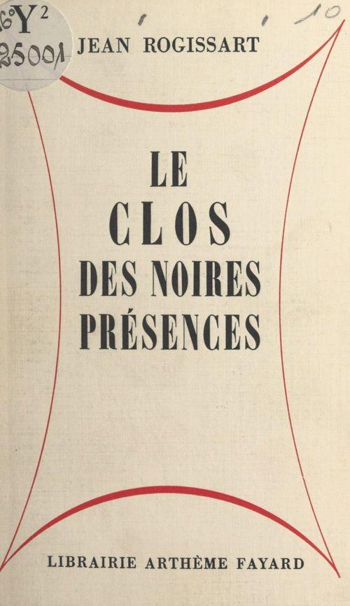 Le clos des noires présences  - Jean Rogissart