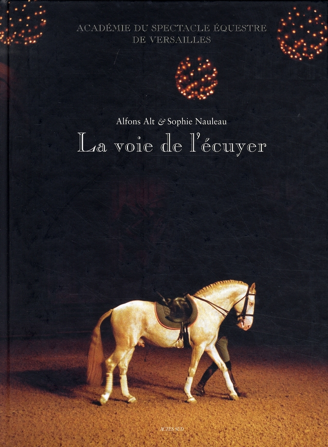 La voie de l'ecuyer_1ere ed - academie du spectacle equestre de versailles