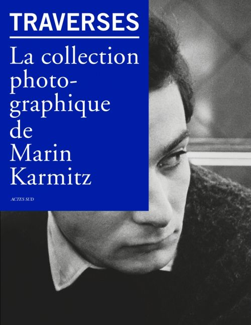 Traverses ; la collection photographique de marin karmitz