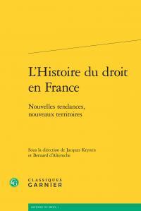 L'histoire du droit en France ; nouvelles tendances, nouveaux territoires