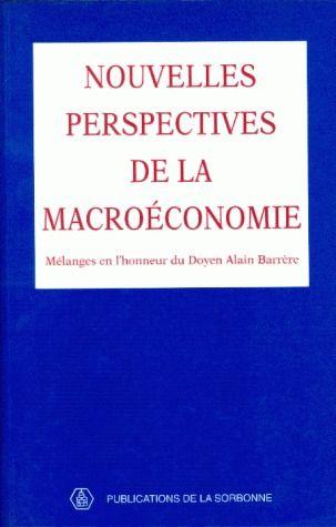 Nouvelles perspectives macroéconomie ; mélanges en l'honneur du doyen Alain Barrère