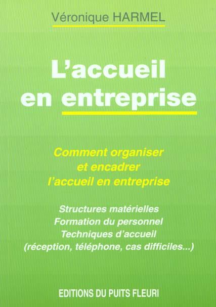 L'Accueil En Entreprise. Comment Organiser Et Encadrer L'Accueil En Entreprise