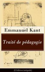 Vente EBooks : Traité de pédagogie (L'édition intégrale)  - Emmanuel KANT