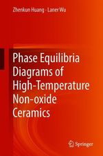 Phase Equilibria Diagrams of High Temperature Non-oxide Ceramics  - Zhenkun Huang - Laner Wu