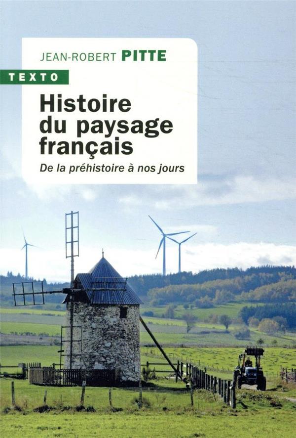 Histoire du paysage français ; de la préhistoire à nos jours