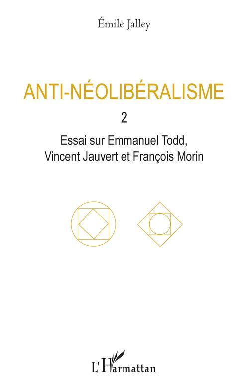 Anti-nélibéralisme t.2 ; essai sur Emmanuel Todd, Vincent Jauvert, Morin, François