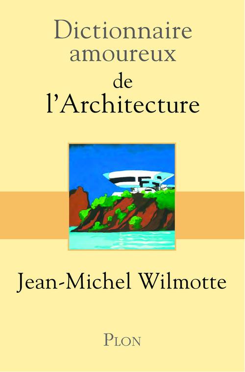 Dictionnaire amoureux ; de l'architecture