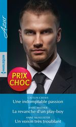 Vente Livre Numérique : Une indomptable passion - La revanche d'un play-boy - Un voisin très troublant  - Anne Mather - Anne McAllister - Caitlin Crews