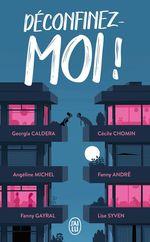 Vente Livre Numérique : Déconfinez-moi!  - . Collectif - Fanny André - Georgia Caldera - Cécile Chomin - Lise Syven - Fanny Gayral - Angéline Michel