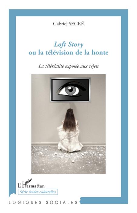 Loft story ou la télévision de la honte ; la téléréalité exposée aux rejets