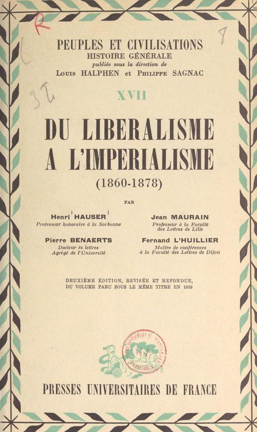 Du libéralisme à l'impérialisme : 1860-1878  - Fernand L'Huillier  - Henri Hauser  - Pierre Benaerts  - Jean Maurain