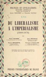 Du libéralisme à l'impérialisme : 1860-1878  - Fernand L'Huillier - Henri Hauser - Jean Maurain - Pierre Benaerts