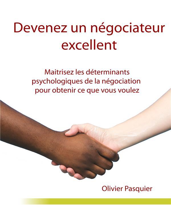 Devenez un négociateur excellent ; maîtrisez les déterminants psychologiques de la négociation pour obtenir ce que vous voulez