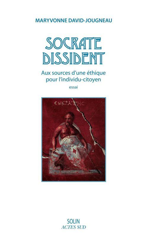 Socrate dissident ; aux sources d'une éthique pour l'individu-citoyen