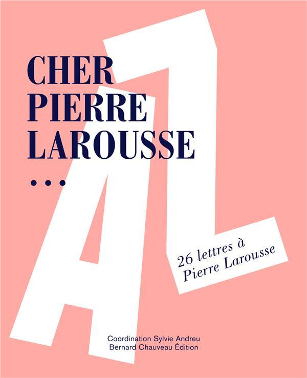 Cher Pierre Larousse... 26 lettres à Pierre Larousse