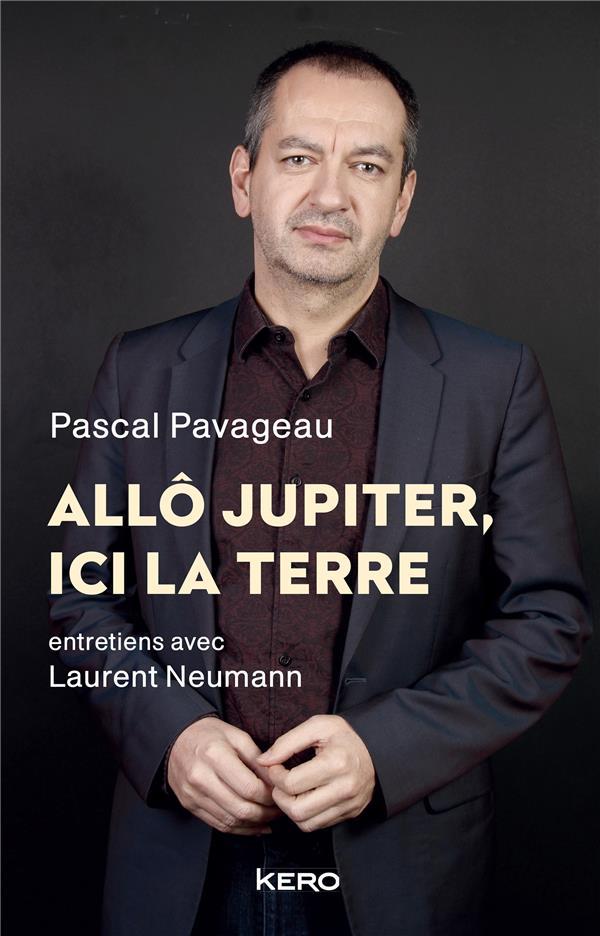 Allô Jupiter, ici la Terre ; entretiens avec Laurent Neumann