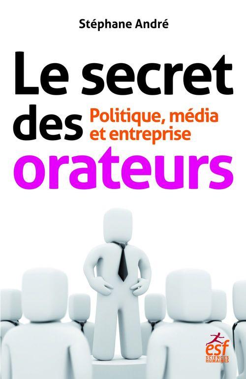 le secret des orateurs ; politique, média et entreprise (6e édition)