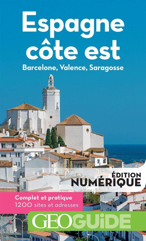 GEOguide ; Espagne côte est ; Barcelone, Valence, Saragosse (édition 2019)