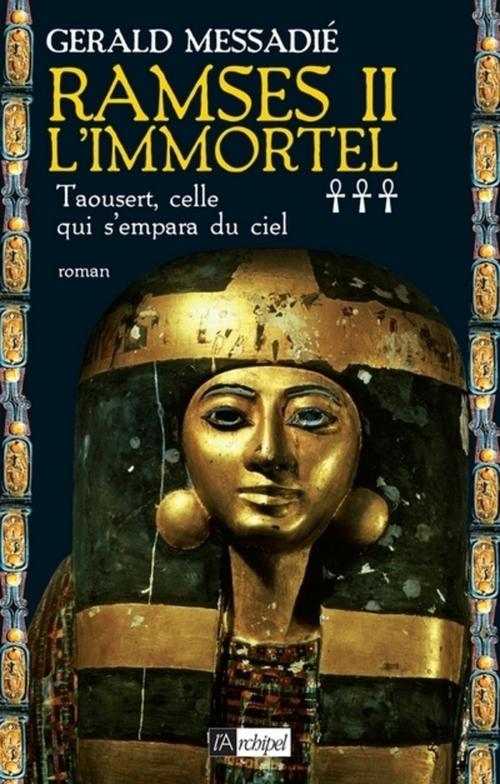 Ramsès II l'Immortel - tome 3 Taousert, celle qui s'empara du ciel