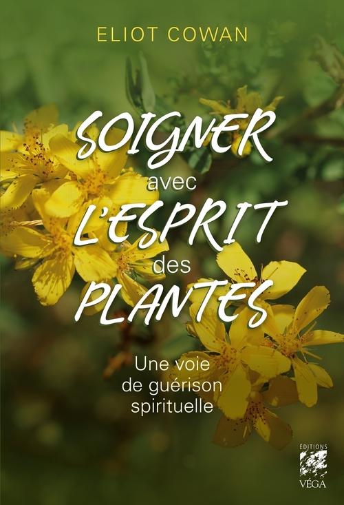 Soigner avec l'esprit des plantes ; une voie de guérison spirituelle