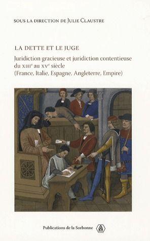 la dette et le juge ; juridiction gracieuse et juridiction contentieuse du XIII au XV siècle