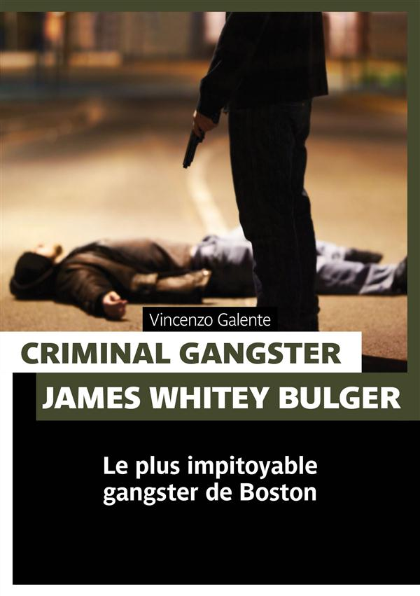 Criminal gangster ; James Whitey Bulger ; le plus impitoyable gangster de Boston