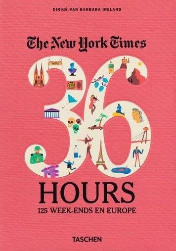 The New York Times ; 36 Hours ; 125 Week-Ends En Europe
