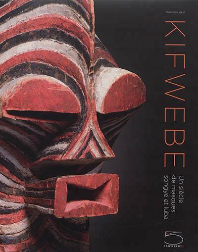 Kifwebe ; un siècle de masques songye et luba