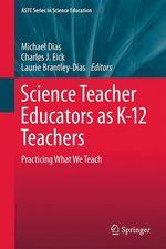Science Teacher Educators as K-12 Teachers  - Laurie Brantley-Dias - Michael Dias - Charles J. Eick