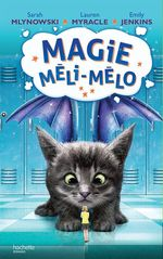 Magie Méli-Mélo - Tome 2  - Lauren Myracle - Emily Jenkins - Sarah Mlynowski