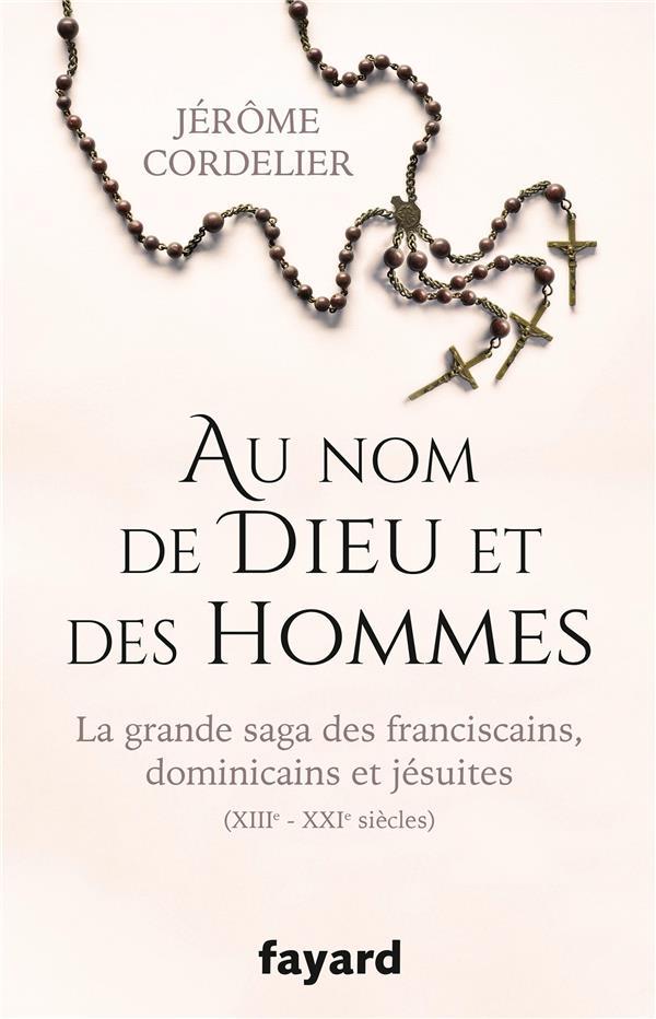Au nom de Dieu et des hommes ; la grande saga des franciscains, dominicains et jésuites