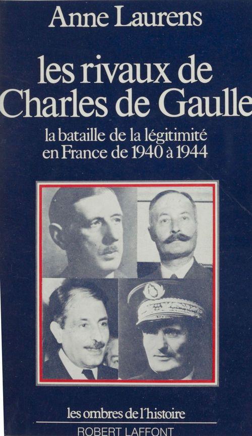 Les rivaux de Charles de Gaulle  - Anne Laurens
