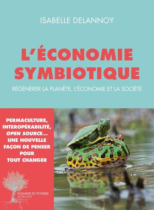L'économie symbiotique ; régénérer la planète, l'économie, la société