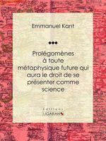 Vente EBooks : Prolégomènes à toute métaphysique future qui aura le droit de se présenter comme science  - Emmanuel KANT - Ligaran