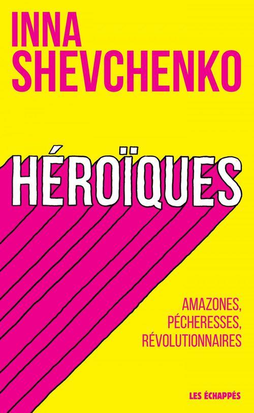 Héroïques ; amazones, pécheresses, révolutionnaires