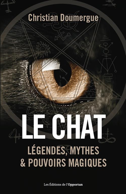 Le chat ; légendes, mythes & pouvoirs magiques