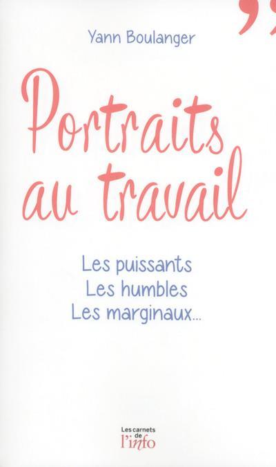 Portraits au travail ; les puissants, les humbles, les marginaux...