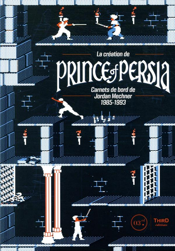 La création de Prince of Persia ; carnets de bord de Jordan Mechner 1985-1993