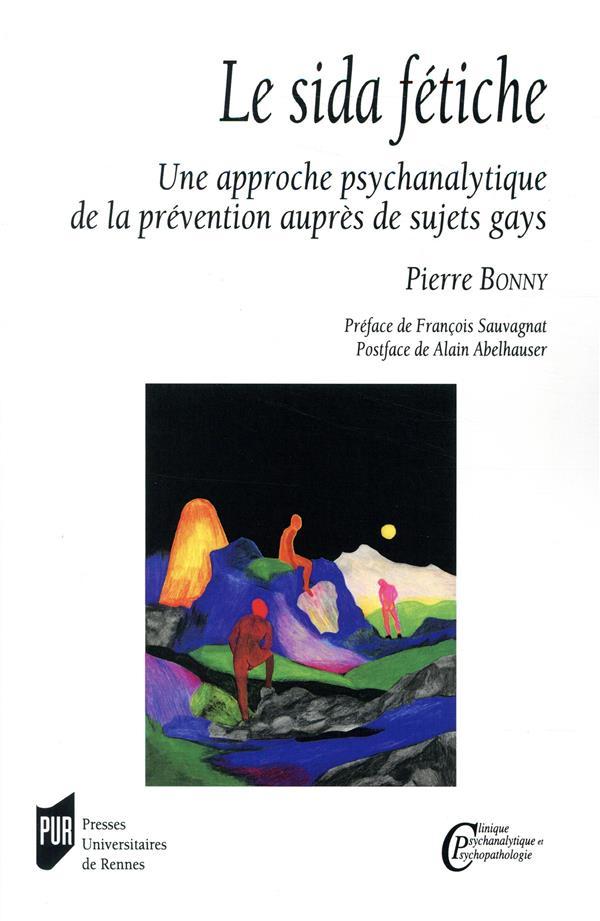 Sida fetiche - une approche psychanalytique de la prevention aupres de sujets gays. preface de franc