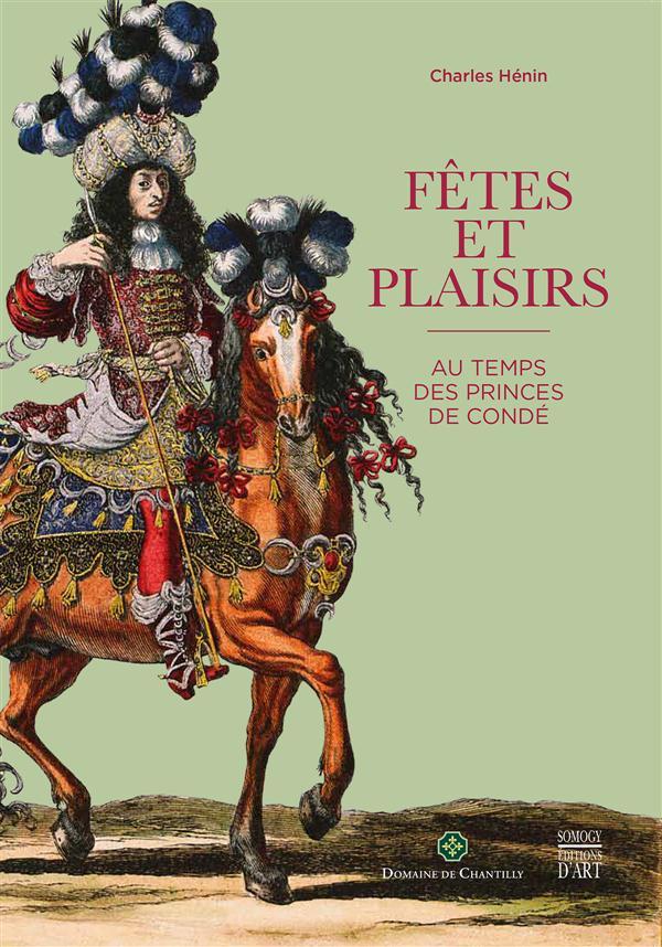 Fêtes et plaisirs au temps des princes de Condé