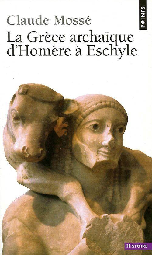 La grece archaique d'homere a eschyle (viiie-vie siecle av. j.-c.)